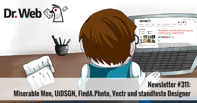 Newsletter #311: Miserable Men, UiDSGN, FindA.Photo, Vectr und standfeste Designer