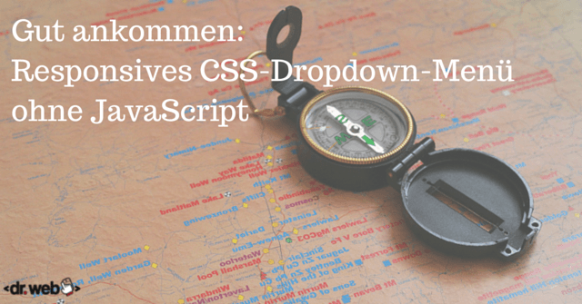 Gut ankommen: Responsives CSS-Dropdown-Menü ohne JavaScript